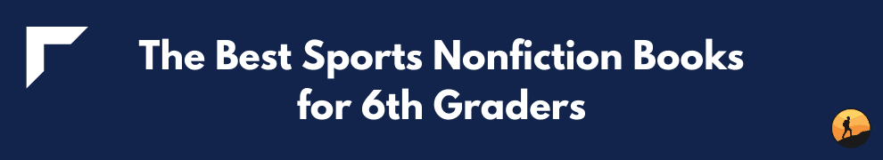 The Best Sports Nonfiction Books for 6th Graders