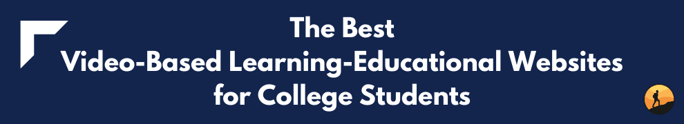 The Best Video-Based Learning-Educational Websites for College Students