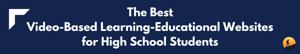 The Best Video-Based Learning-Educational Websites for High School Students