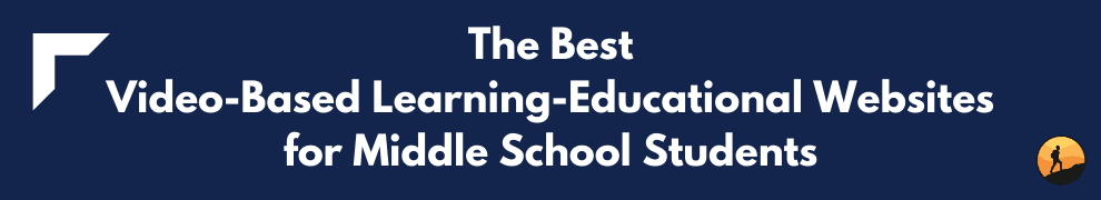 The Best Video-Based Learning-Educational Websites for Middle School Students