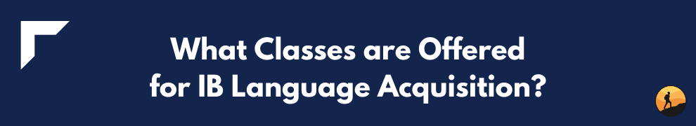 What Classes are Offered for IB Language Acquisition?