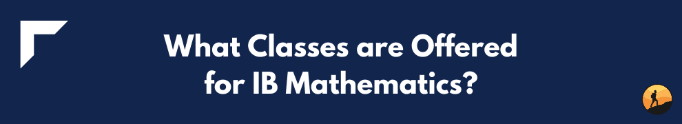 What Classes are Offered for IB Mathematics?