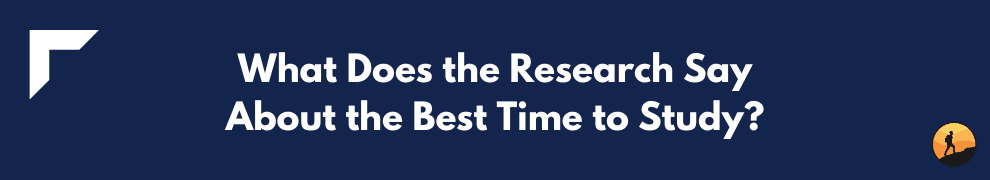 What Does the Research Say About the Best Time to Study?