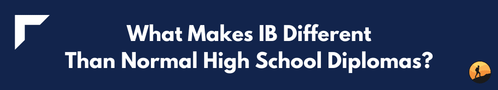 What Makes IB Different Than Normal High School Diplomas?