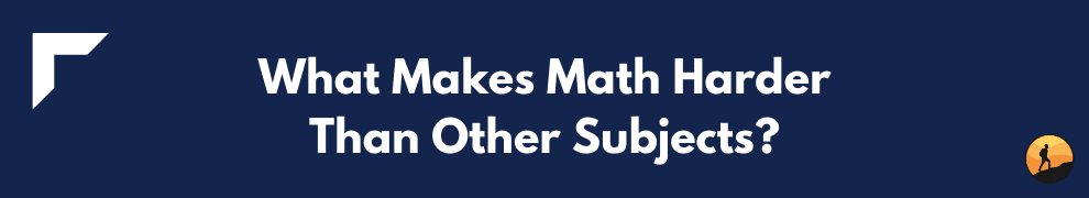What Makes Math Harder Than Other Subjects?