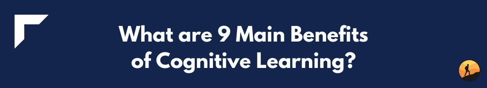 What are 9 Main Benefits of Cognitive Learning?