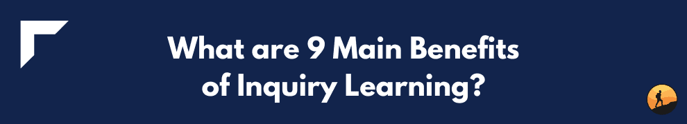 What are 9 Main Benefits of Inquiry Learning?