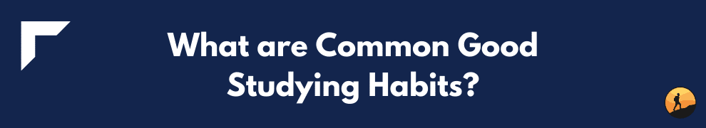 What are Common Good Studying Habits?
