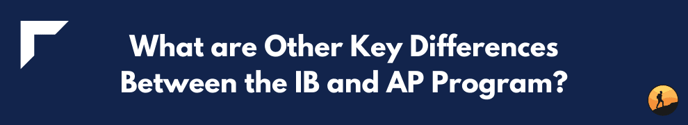 What are Other Key Differences Between the IB and AP Program?