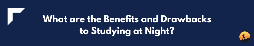 What are the Benefits and Drawbacks to Studying at Night?