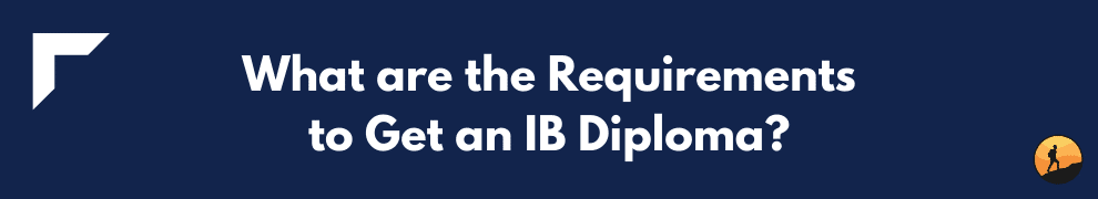 What are the Requirements to Get an IB Diploma?