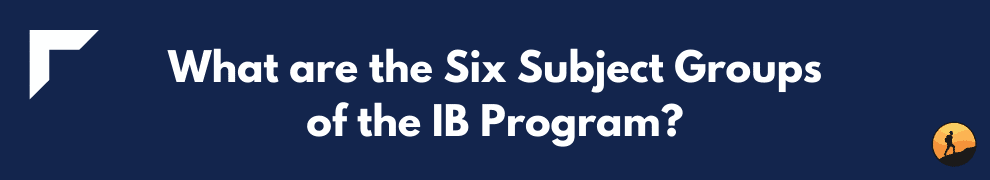 What are the Six Subject Groups of the IB Program?