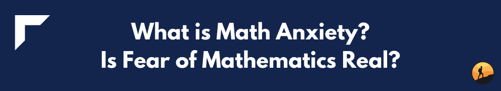 What is Math Anxiety? Is Fear of Mathematics Real?