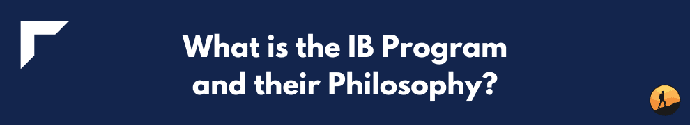 What is the IB Program and their Philosophy?