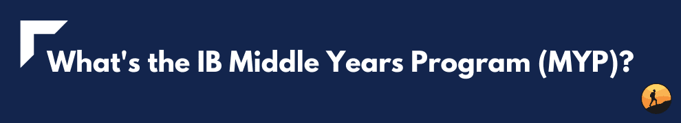 What's the IB Middle Years Program (MYP)?