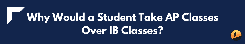 Why Would a Student Take AP Classes Over IB Classes?