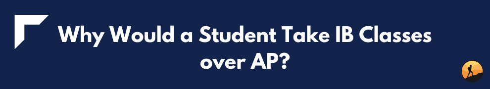 Why Would a Student Take IB Classes over AP?