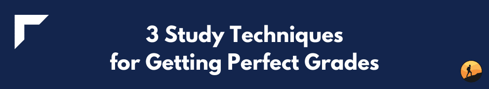 3 Study Techniques for Getting Perfect Grades