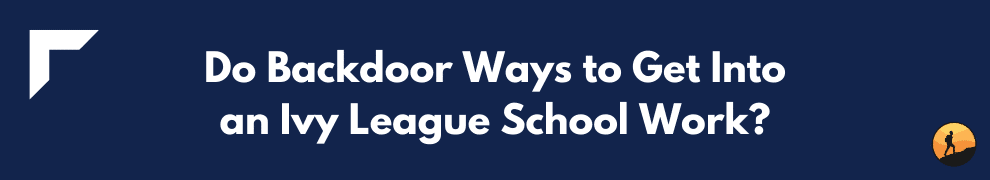 Do Backdoor Ways to Get Into an Ivy League School Work?
