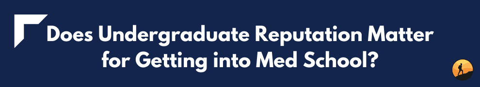 Does Undergraduate Reputation Matter for Getting into Med School?