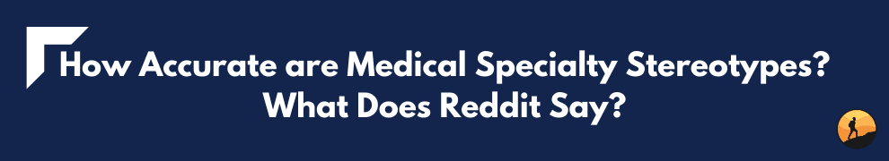 How Accurate are Medical Specialty Stereotypes? What Does Reddit Say?