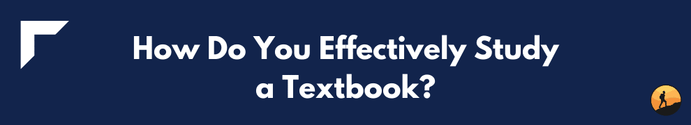 How Do You Effectively Study a Textbook?