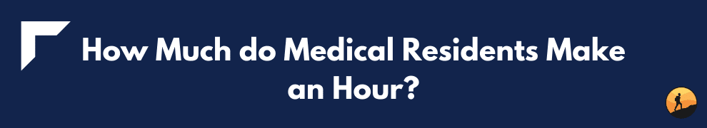 How Much do Medical Residents Make an Hour?