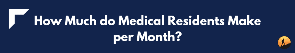How Much do Medical Residents Make per Month?