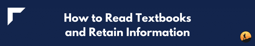 How to Read Textbooks and Retain Information