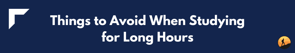 Things to Avoid When Studying for Long Hours