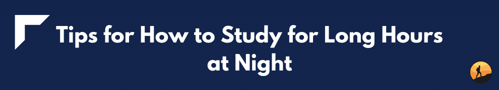Tips for How to Study for Long Hours at Night