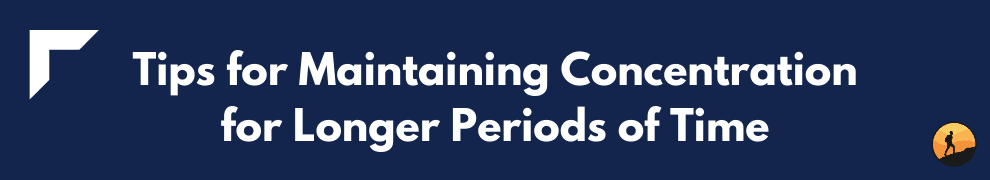 Tips for Maintaining Concentration for Longer Periods of Time
