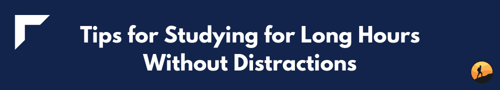 Tips for Studying for Long Hours Without Distractions