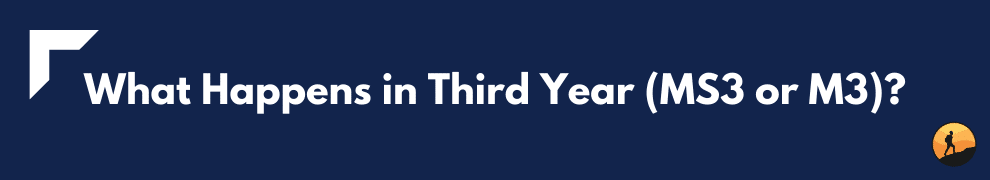 What Happens in Third Year (MS3 or M3)?