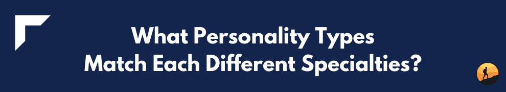 What Personality Types Match Each Different Specialties?