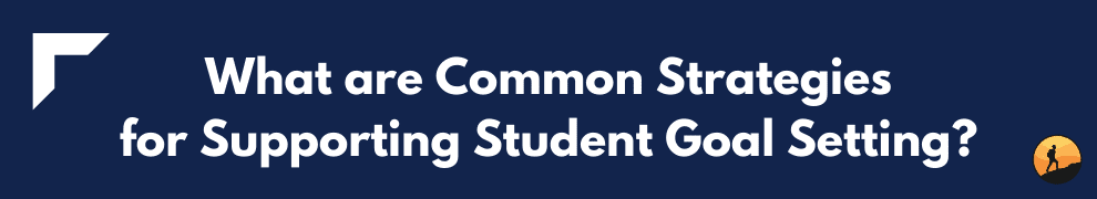 What are Common Strategies for Supporting Student Goal Setting?