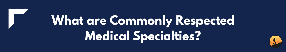 What are Commonly Respected Medical Specialties?