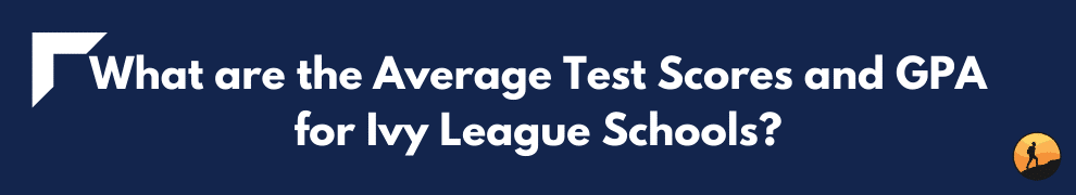 What are the Average Test Scores and GPA for Ivy League Schools?
