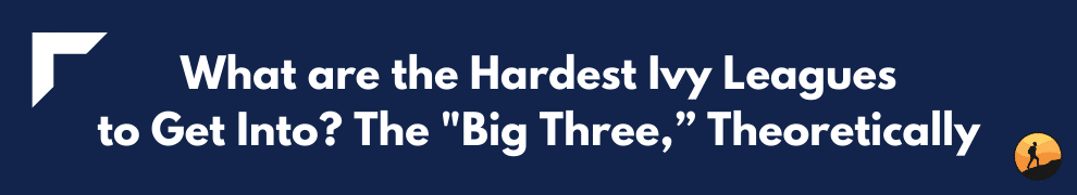 "What are the Hardest Ivy Leagues to Get Into? The ""Big Three,"" Theoretically"