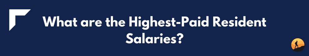 What are the Highest-Paid Resident Salaries?