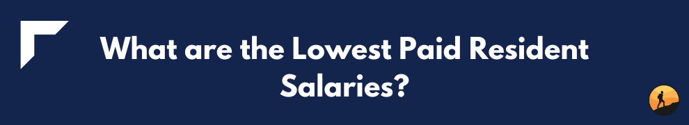What are the Lowest Paid Resident Salaries?