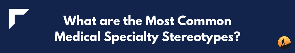 What are the Most Common Medical Specialty Stereotypes?