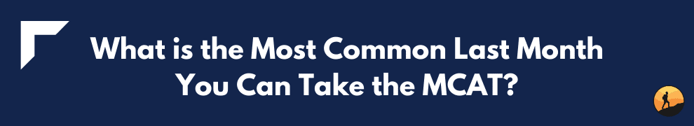 What is the Most Common Last Month You Can Take the MCAT?