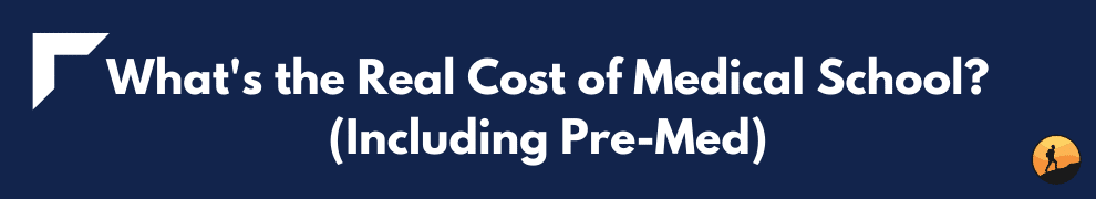 What's the Real Cost of Medical School? (Including Pre-Med)