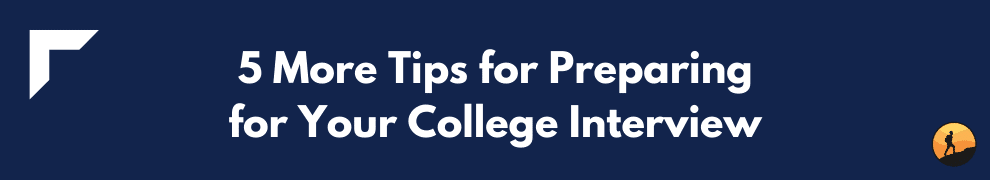 5 More Tips for Preparing for Your College Interview