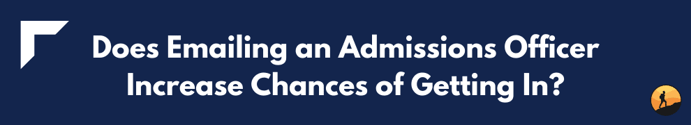 Does Emailing an Admissions Officer Increase Chances of Getting In?