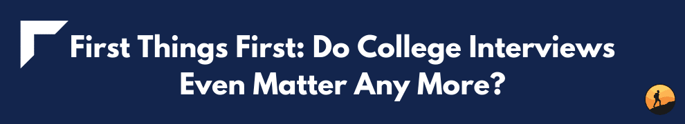 First Things First: Do College Interviews Even Matter Any More?