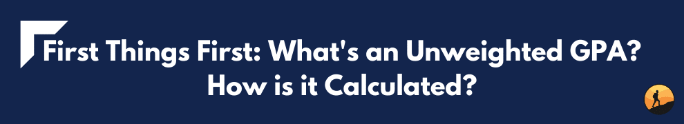 First Things First: What's an Unweighted GPA? How is it Calculated?