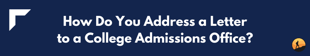 How Do You Address a Letter to a College Admissions Office?