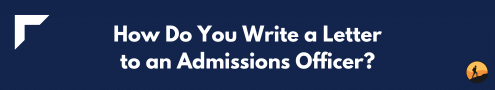 How Do You Write a Letter to an Admissions Officer?